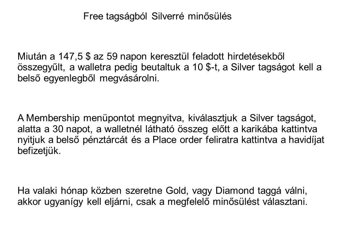 Free tagságból Silverré minősülés Miután a 147,5 $ az 59 napon keresztül feladott hirdetésekből összegyűlt, a walletra pedig beutaltuk a 10 $-t, a Silver tagságot kell a belső egyenlegből megvásárolni.