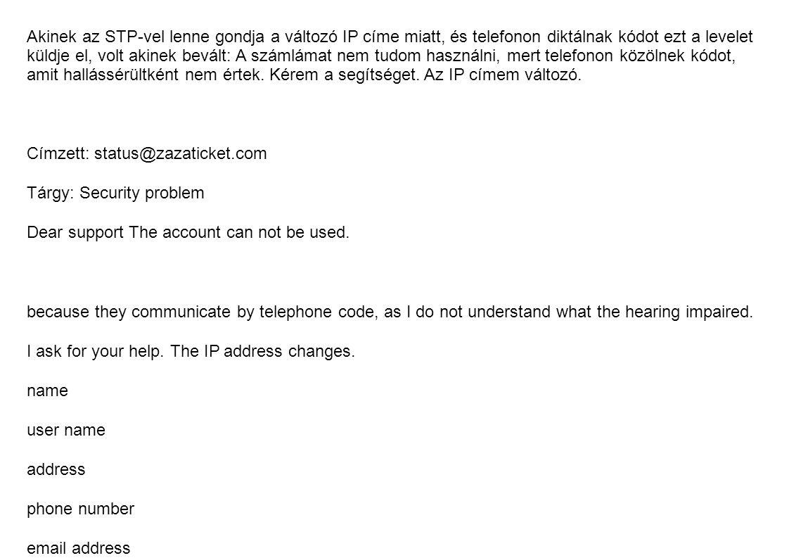 Akinek az STP-vel lenne gondja a változó IP címe miatt, és telefonon diktálnak kódot ezt a levelet küldje el, volt akinek bevált: A számlámat nem tudom használni, mert telefonon közölnek kódot, amit hallássérültként nem értek.