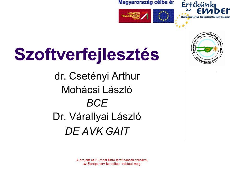 A projekt az Európai Unió társfinanszírozásával, az Európa terv keretében valósul meg. Szoftverfejlesztés dr. Csetényi Arthur Mohácsi László BCE Dr. V