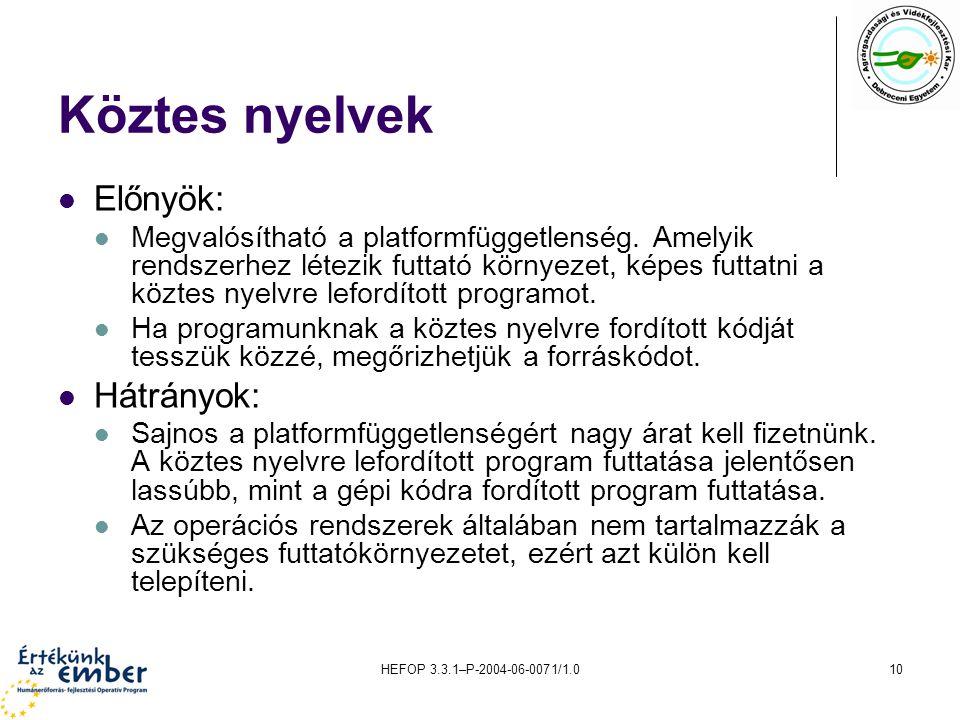 HEFOP 3.3.1–P-2004-06-0071/1.010 Köztes nyelvek Előnyök: Megvalósítható a platformfüggetlenség. Amelyik rendszerhez létezik futtató környezet, képes f
