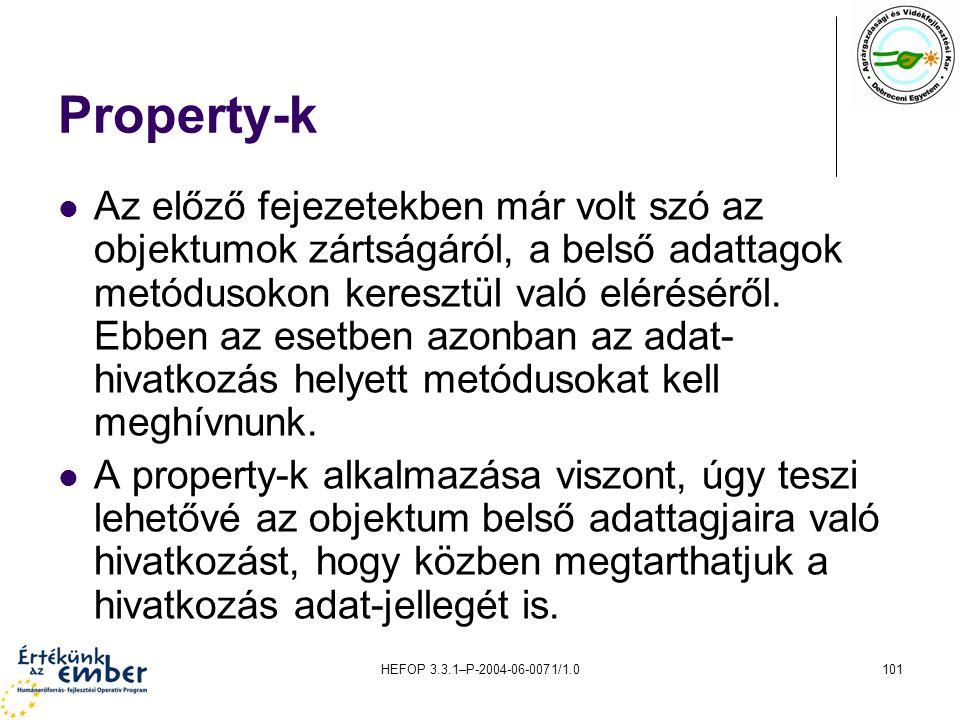 HEFOP 3.3.1–P-2004-06-0071/1.0101 Property-k Az előző fejezetekben már volt szó az objektumok zártságáról, a belső adattagok metódusokon keresztül val