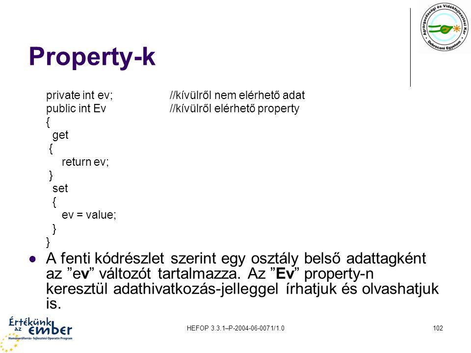 HEFOP 3.3.1–P-2004-06-0071/1.0102 Property-k private int ev;//kívülről nem elérhető adat public int Ev //kívülről elérhető property { get { return ev;