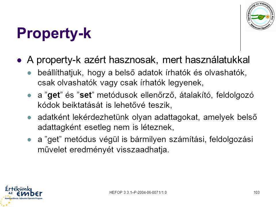 HEFOP 3.3.1–P-2004-06-0071/1.0103 Property-k A property-k azért hasznosak, mert használatukkal beállíthatjuk, hogy a belső adatok írhatók és olvasható