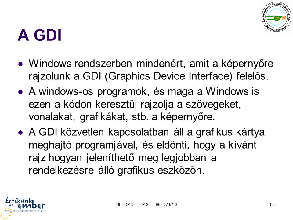 HEFOP 3.3.1–P-2004-06-0071/1.0105 A GDI Windows rendszerben mindenért, amit a képernyőre rajzolunk a GDI (Graphics Device Interface) felelős. A window