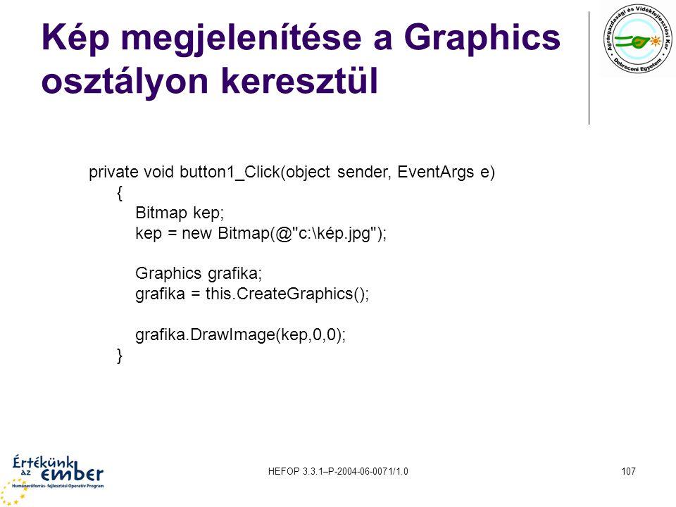 HEFOP 3.3.1–P-2004-06-0071/1.0107 Kép megjelenítése a Graphics osztályon keresztül private void button1_Click(object sender, EventArgs e) { Bitmap kep