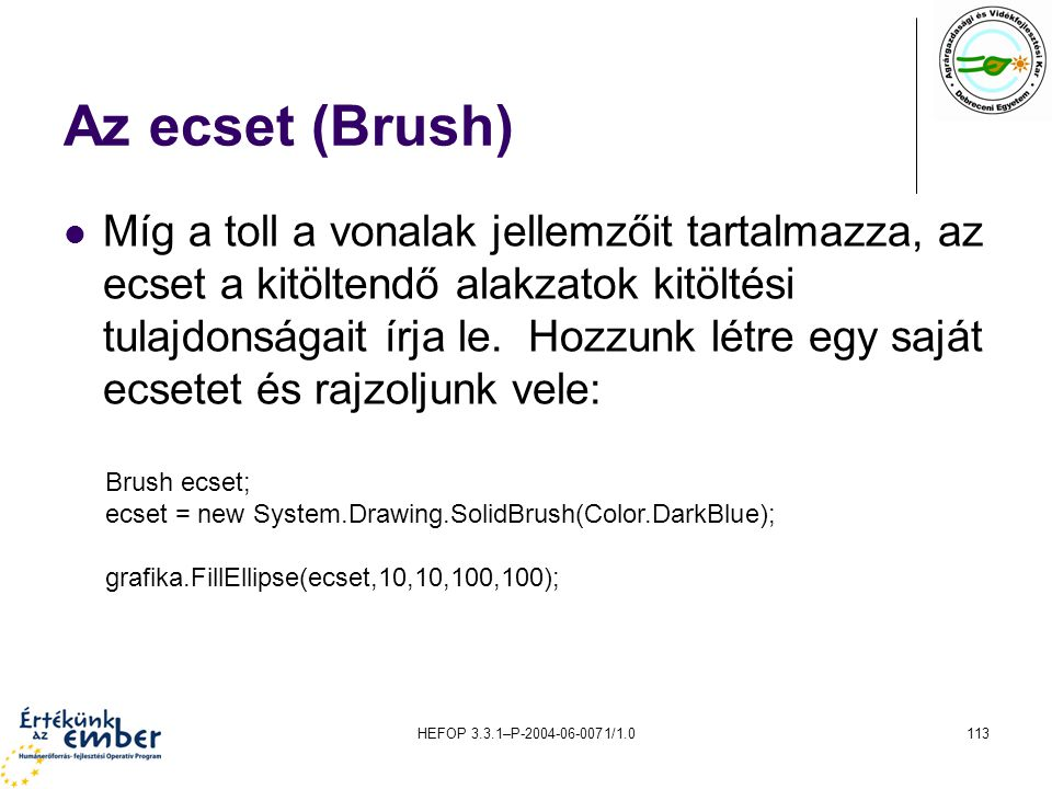 HEFOP 3.3.1–P-2004-06-0071/1.0113 Az ecset (Brush) Míg a toll a vonalak jellemzőit tartalmazza, az ecset a kitöltendő alakzatok kitöltési tulajdonsága