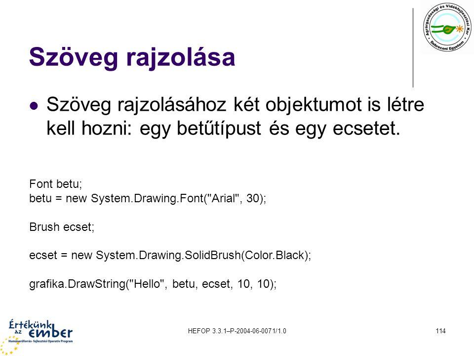 HEFOP 3.3.1–P-2004-06-0071/1.0114 Szöveg rajzolása Szöveg rajzolásához két objektumot is létre kell hozni: egy betűtípust és egy ecsetet. Font betu; b