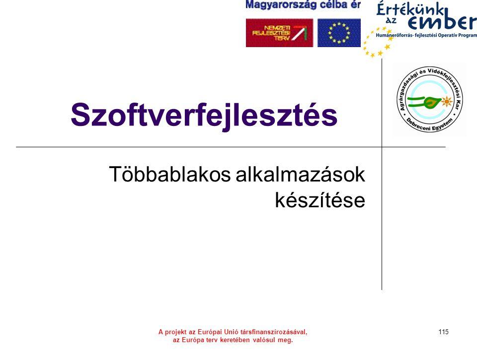 A projekt az Európai Unió társfinanszírozásával, az Európa terv keretében valósul meg. 115 Szoftverfejlesztés Többablakos alkalmazások készítése