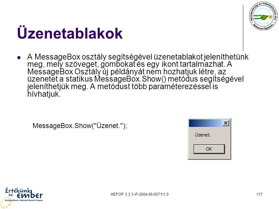 HEFOP 3.3.1–P-2004-06-0071/1.0117 Üzenetablakok A MessageBox osztály segítségével üzenetablakot jeleníthetünk meg, mely szöveget, gombokat és egy ikon