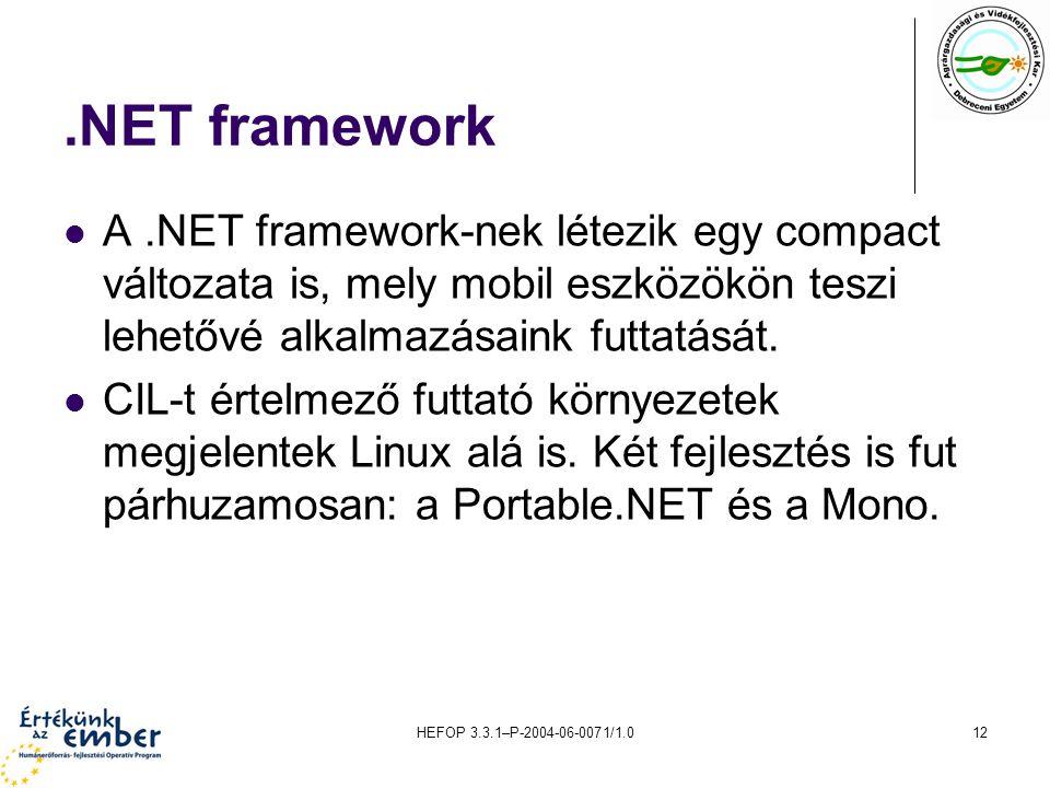 HEFOP 3.3.1–P-2004-06-0071/1.012.NET framework A.NET framework-nek létezik egy compact változata is, mely mobil eszközökön teszi lehetővé alkalmazásai