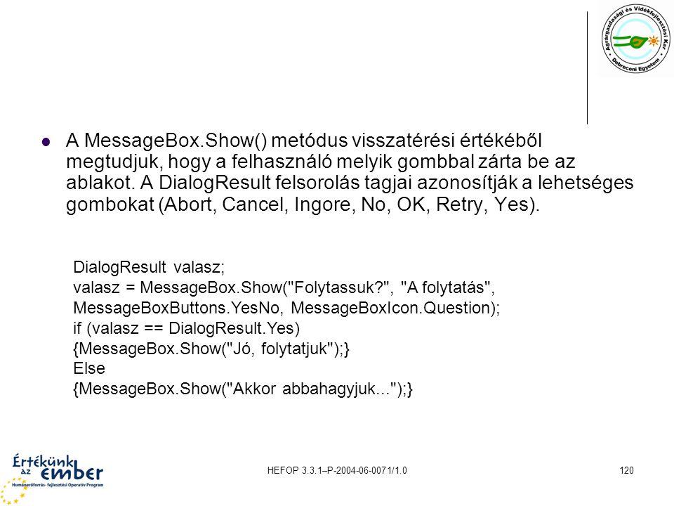 HEFOP 3.3.1–P-2004-06-0071/1.0120 A MessageBox.Show() metódus visszatérési értékéből megtudjuk, hogy a felhasználó melyik gombbal zárta be az ablakot.