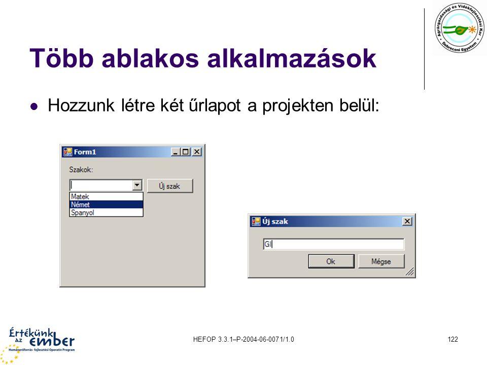 HEFOP 3.3.1–P-2004-06-0071/1.0122 Több ablakos alkalmazások Hozzunk létre két űrlapot a projekten belül: