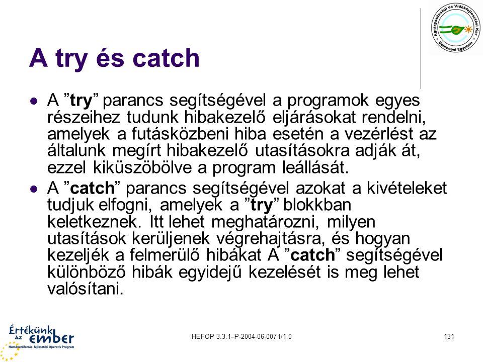 """HEFOP 3.3.1–P-2004-06-0071/1.0131 A try és catch A """"try"""" parancs segítségével a programok egyes részeihez tudunk hibakezelő eljárásokat rendelni, amel"""