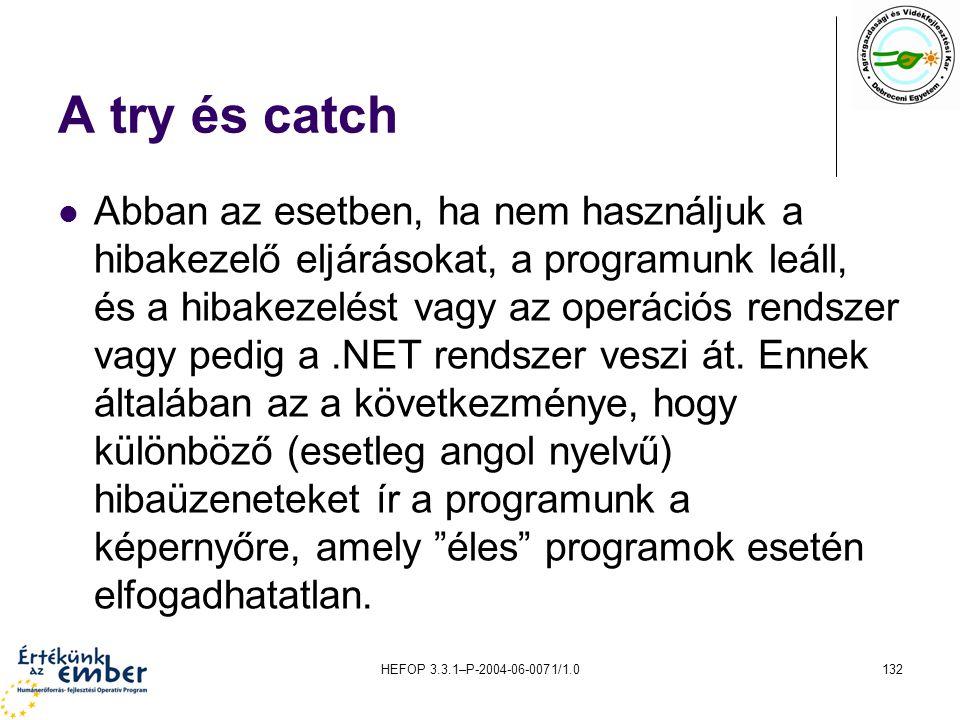 HEFOP 3.3.1–P-2004-06-0071/1.0132 A try és catch Abban az esetben, ha nem használjuk a hibakezelő eljárásokat, a programunk leáll, és a hibakezelést v