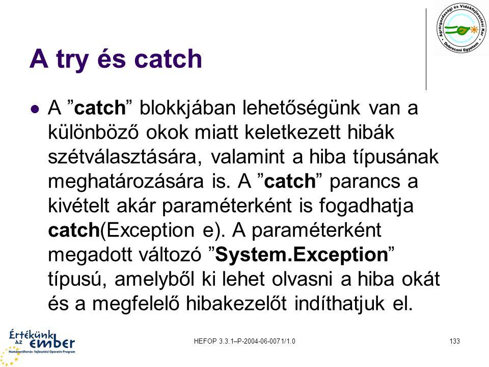 """HEFOP 3.3.1–P-2004-06-0071/1.0133 A try és catch A """"catch"""" blokkjában lehetőségünk van a különböző okok miatt keletkezett hibák szétválasztására, vala"""