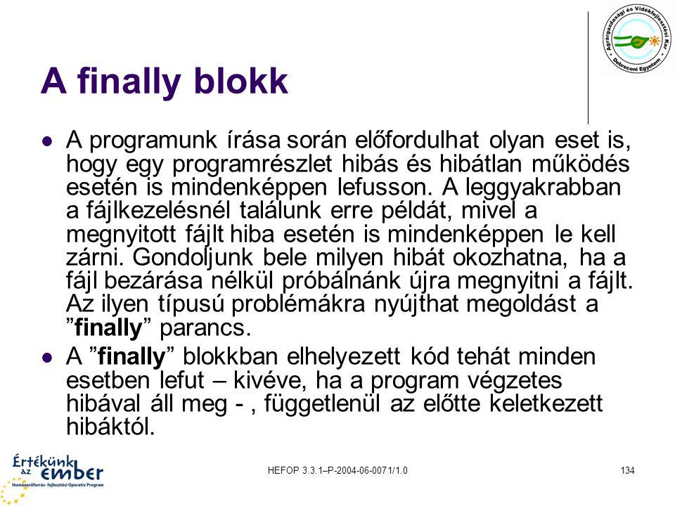 HEFOP 3.3.1–P-2004-06-0071/1.0134 A finally blokk A programunk írása során előfordulhat olyan eset is, hogy egy programrészlet hibás és hibátlan működ