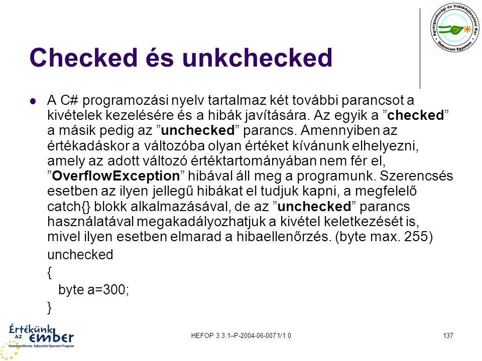 HEFOP 3.3.1–P-2004-06-0071/1.0137 Checked és unkchecked A C# programozási nyelv tartalmaz két további parancsot a kivételek kezelésére és a hibák javí