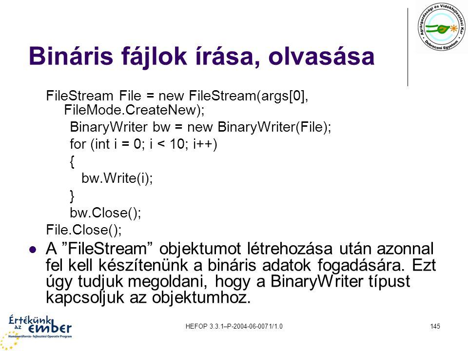 HEFOP 3.3.1–P-2004-06-0071/1.0145 Bináris fájlok írása, olvasása FileStream File = new FileStream(args[0], FileMode.CreateNew); BinaryWriter bw = new