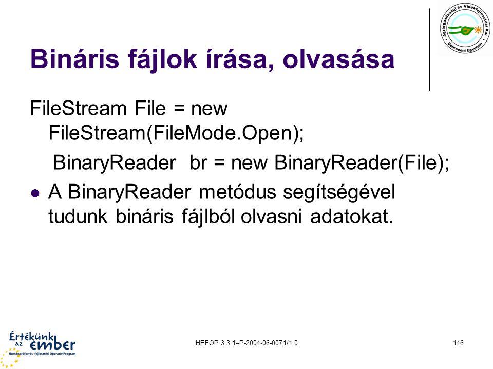 HEFOP 3.3.1–P-2004-06-0071/1.0146 Bináris fájlok írása, olvasása FileStream File = new FileStream(FileMode.Open); BinaryReader br = new BinaryReader(F