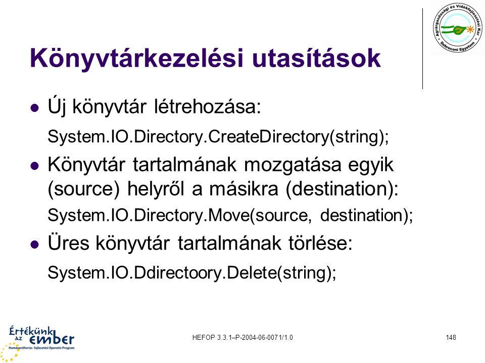 HEFOP 3.3.1–P-2004-06-0071/1.0148 Könyvtárkezelési utasítások Új könyvtár létrehozása: System.IO.Directory.CreateDirectory(string); Könyvtár tartalmán