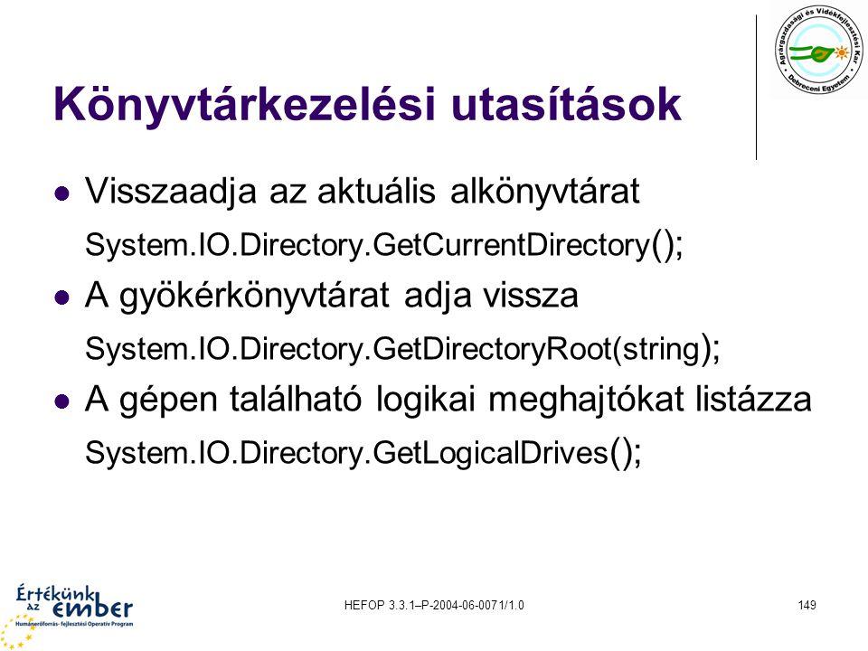 HEFOP 3.3.1–P-2004-06-0071/1.0149 Könyvtárkezelési utasítások Visszaadja az aktuális alkönyvtárat System.IO.Directory.GetCurrentDirectory (); A gyökér