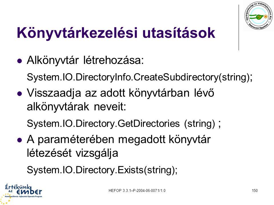 HEFOP 3.3.1–P-2004-06-0071/1.0150 Könyvtárkezelési utasítások Alkönyvtár létrehozása: System.IO.DirectoryInfo.CreateSubdirectory(string) ; Visszaadja
