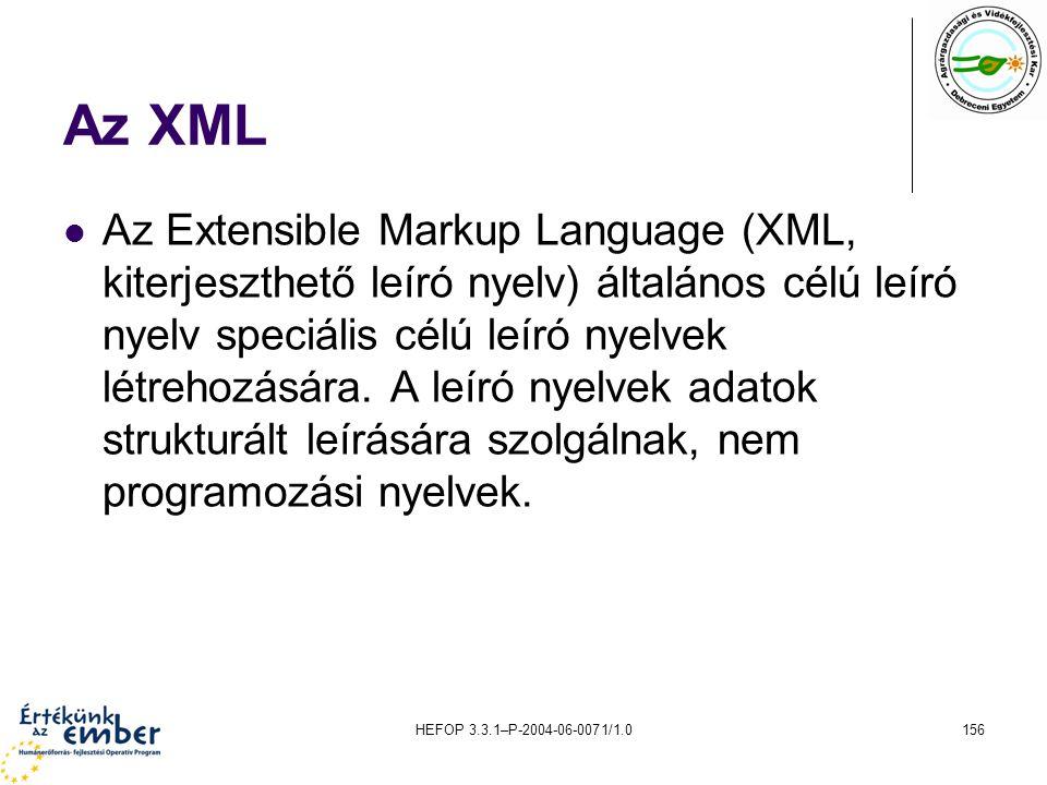 HEFOP 3.3.1–P-2004-06-0071/1.0156 Az XML Az Extensible Markup Language (XML, kiterjeszthető leíró nyelv) általános célú leíró nyelv speciális célú leí