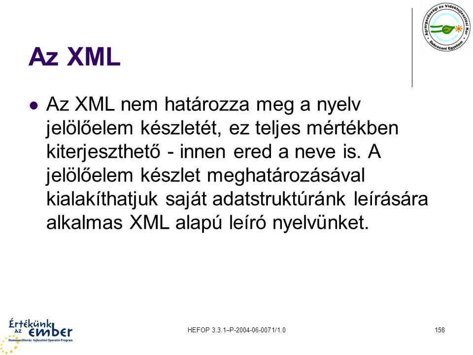 HEFOP 3.3.1–P-2004-06-0071/1.0158 Az XML Az XML nem határozza meg a nyelv jelölőelem készletét, ez teljes mértékben kiterjeszthető - innen ered a neve