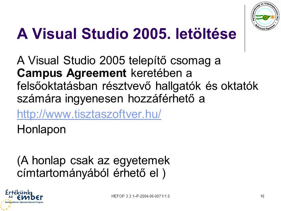 HEFOP 3.3.1–P-2004-06-0071/1.016 A Visual Studio 2005. letöltése A Visual Studio 2005 telepítő csomag a Campus Agreement keretében a felsőoktatásban r