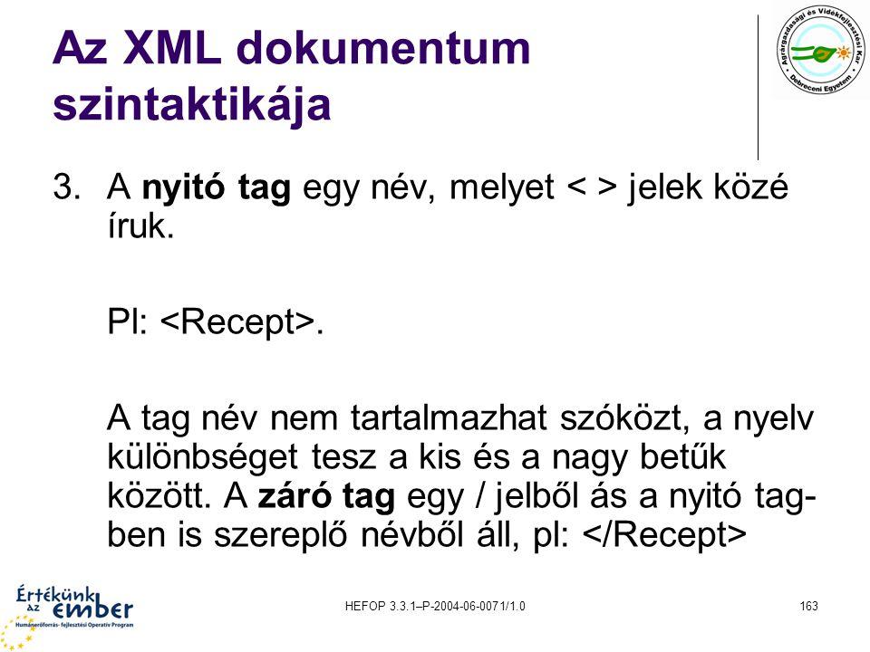 HEFOP 3.3.1–P-2004-06-0071/1.0163 Az XML dokumentum szintaktikája 3.A nyitó tag egy név, melyet jelek közé íruk. Pl:. A tag név nem tartalmazhat szókö