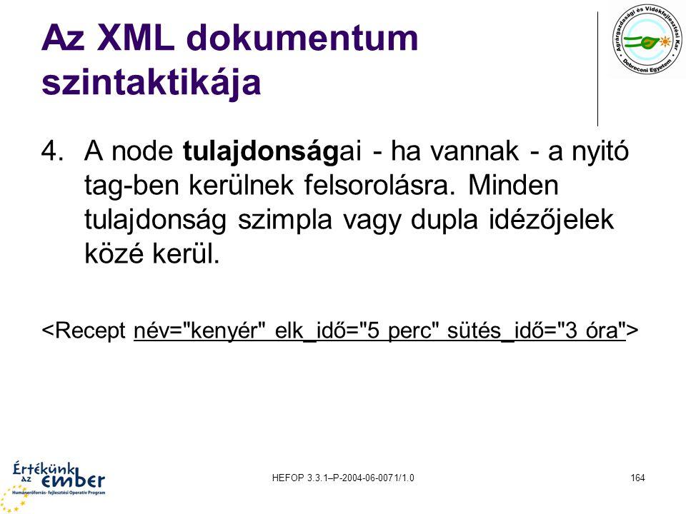 HEFOP 3.3.1–P-2004-06-0071/1.0164 Az XML dokumentum szintaktikája 4.A node tulajdonságai - ha vannak - a nyitó tag-ben kerülnek felsorolásra. Minden t