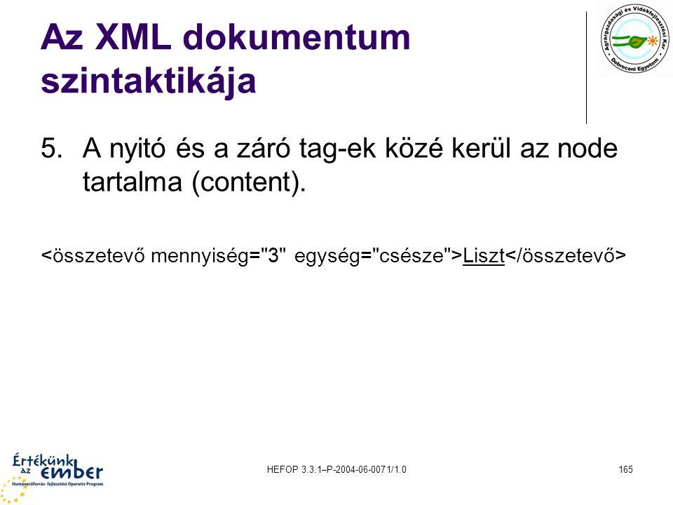 HEFOP 3.3.1–P-2004-06-0071/1.0165 Az XML dokumentum szintaktikája 5.A nyitó és a záró tag-ek közé kerül az node tartalma (content). Liszt