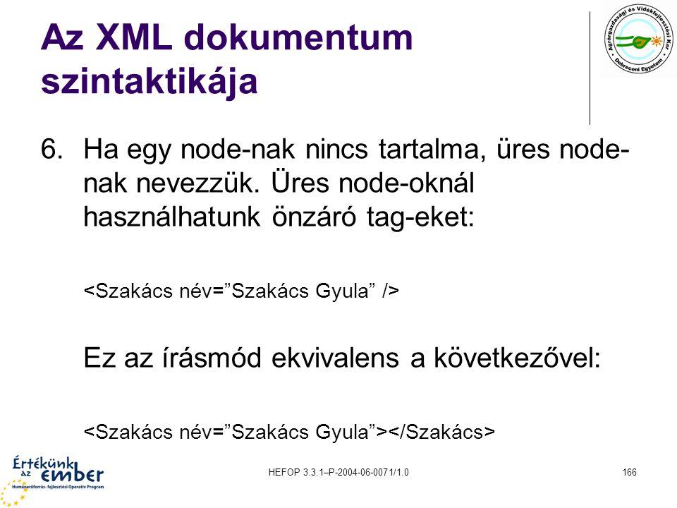 HEFOP 3.3.1–P-2004-06-0071/1.0166 Az XML dokumentum szintaktikája 6.Ha egy node-nak nincs tartalma, üres node- nak nevezzük. Üres node-oknál használha