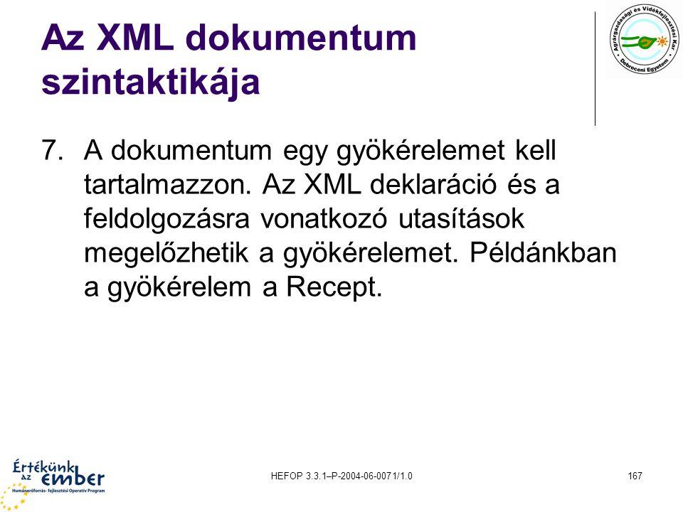 HEFOP 3.3.1–P-2004-06-0071/1.0167 Az XML dokumentum szintaktikája 7.A dokumentum egy gyökérelemet kell tartalmazzon. Az XML deklaráció és a feldolgozá