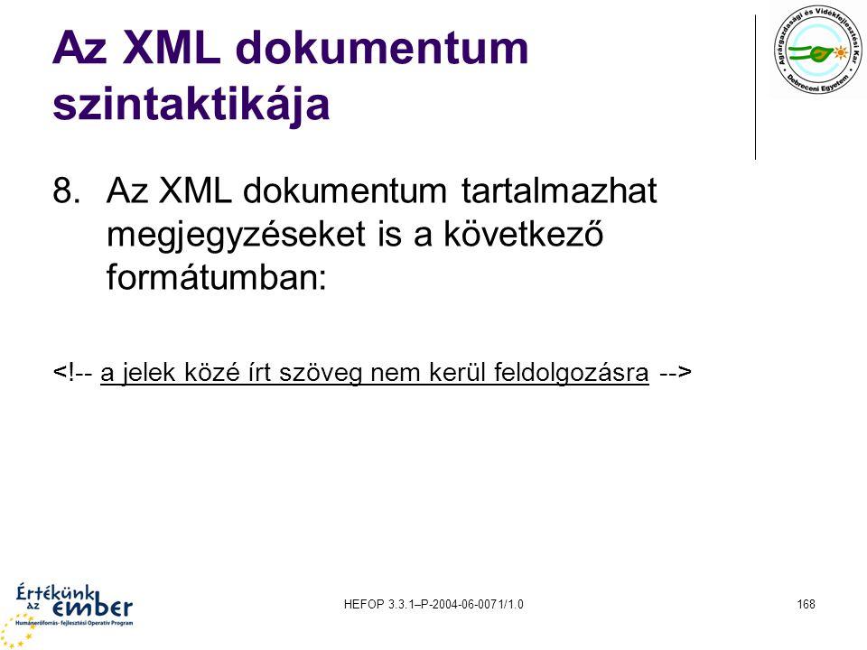 HEFOP 3.3.1–P-2004-06-0071/1.0168 Az XML dokumentum szintaktikája 8.Az XML dokumentum tartalmazhat megjegyzéseket is a következő formátumban: