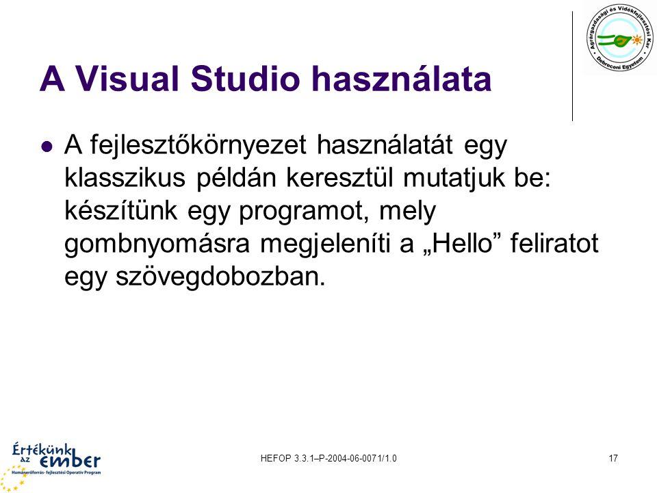 HEFOP 3.3.1–P-2004-06-0071/1.017 A Visual Studio használata A fejlesztőkörnyezet használatát egy klasszikus példán keresztül mutatjuk be: készítünk eg