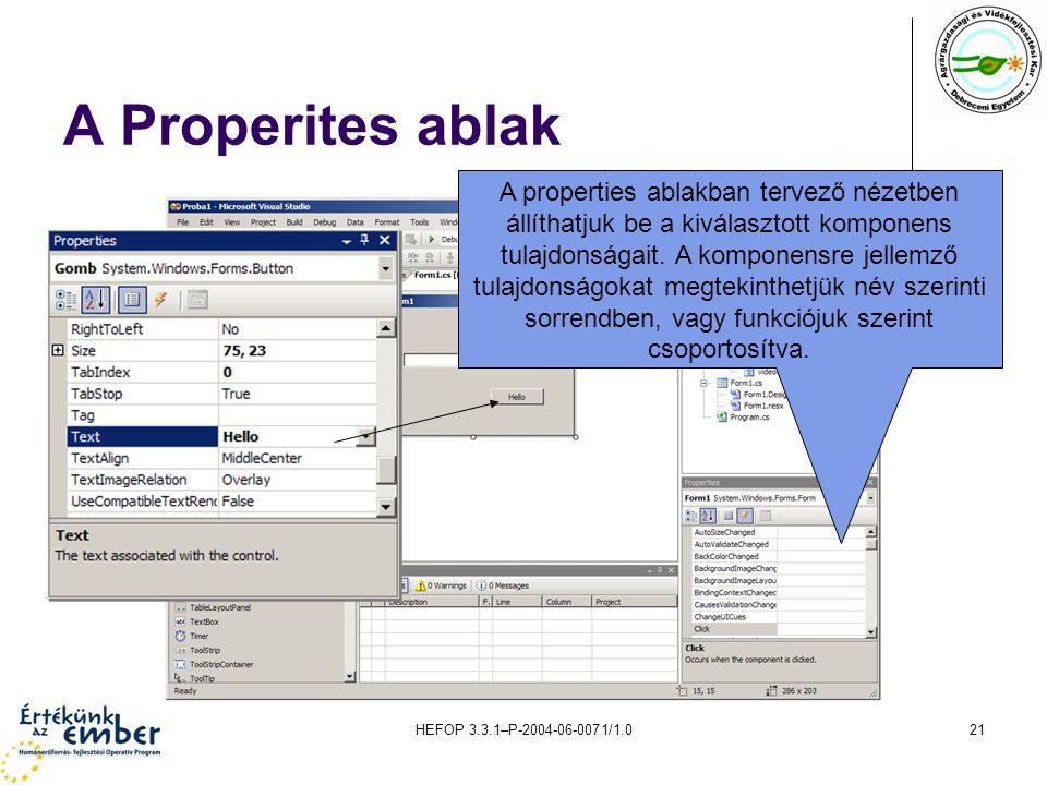 HEFOP 3.3.1–P-2004-06-0071/1.021 A Properites ablak A properties ablakban tervező nézetben állíthatjuk be a kiválasztott komponens tulajdonságait. A k