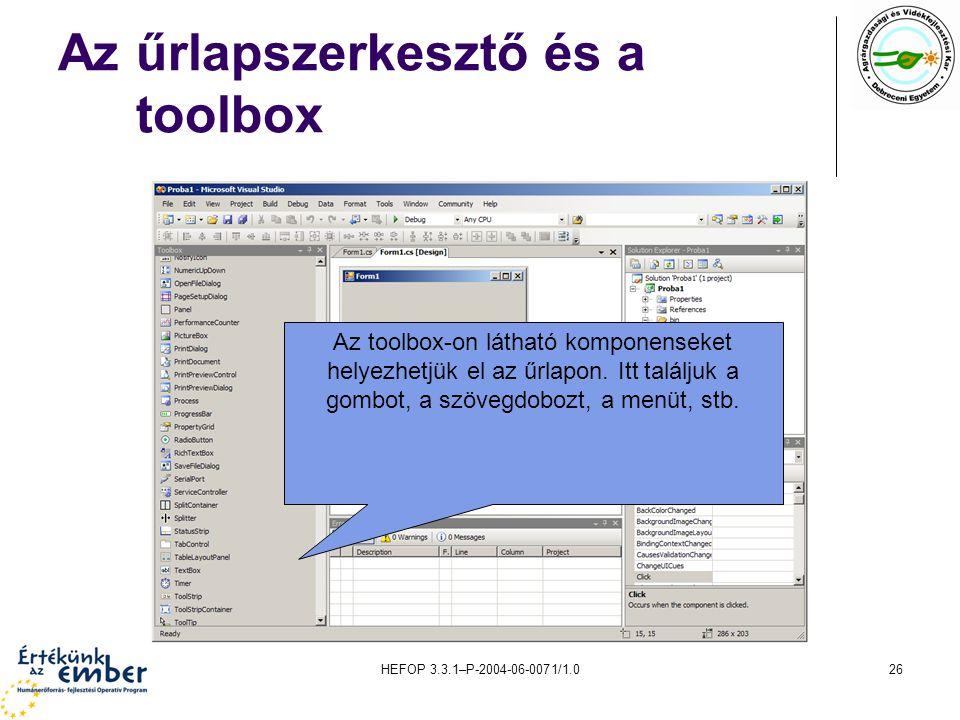 HEFOP 3.3.1–P-2004-06-0071/1.026 Az űrlapszerkesztő és a toolbox Az toolbox-on látható komponenseket helyezhetjük el az űrlapon. Itt találjuk a gombot