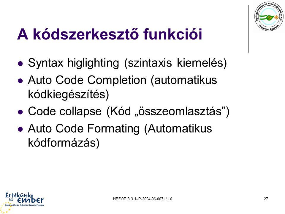 HEFOP 3.3.1–P-2004-06-0071/1.027 A kódszerkesztő funkciói Syntax higlighting (szintaxis kiemelés) Auto Code Completion (automatikus kódkiegészítés) Co
