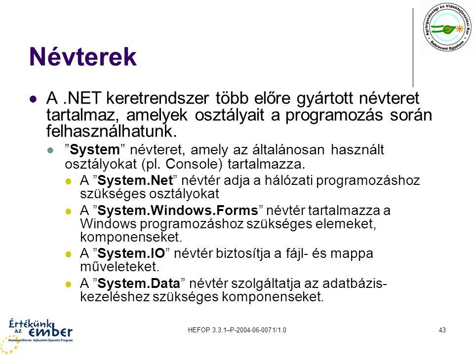 HEFOP 3.3.1–P-2004-06-0071/1.043 Névterek A.NET keretrendszer több előre gyártott névteret tartalmaz, amelyek osztályait a programozás során felhaszná