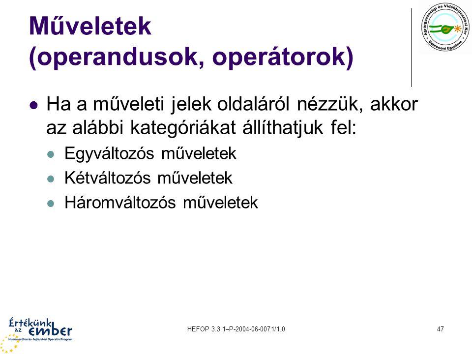 HEFOP 3.3.1–P-2004-06-0071/1.047 Műveletek (operandusok, operátorok) Ha a műveleti jelek oldaláról nézzük, akkor az alábbi kategóriákat állíthatjuk fe