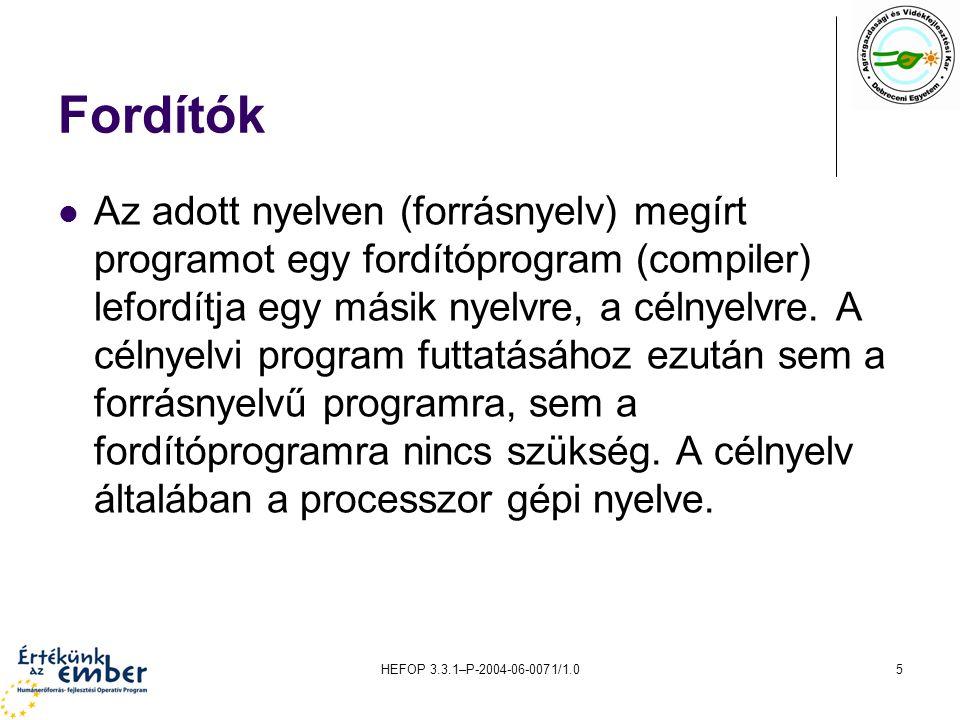 HEFOP 3.3.1–P-2004-06-0071/1.05 Fordítók Az adott nyelven (forrásnyelv) megírt programot egy fordítóprogram (compiler) lefordítja egy másik nyelvre, a