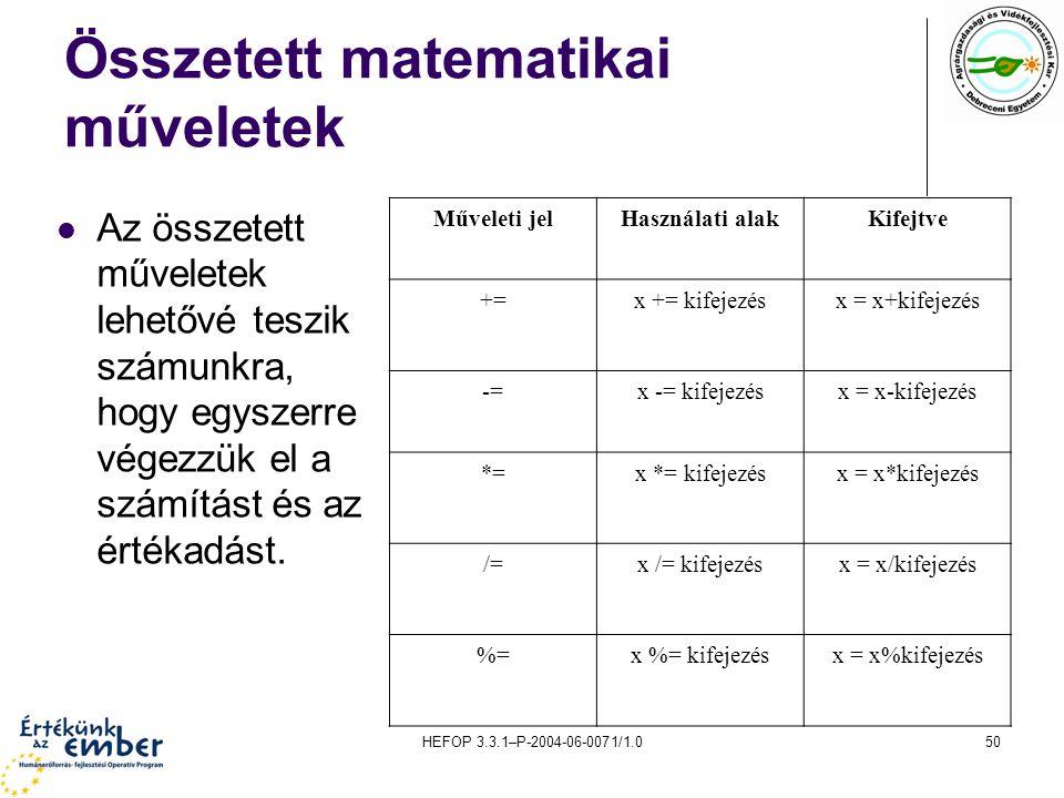 HEFOP 3.3.1–P-2004-06-0071/1.050 Összetett matematikai műveletek Az összetett műveletek lehetővé teszik számunkra, hogy egyszerre végezzük el a számít