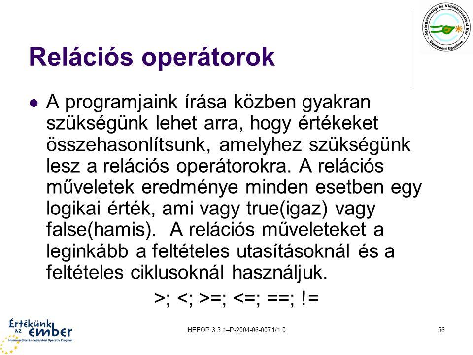 HEFOP 3.3.1–P-2004-06-0071/1.056 Relációs operátorok A programjaink írása közben gyakran szükségünk lehet arra, hogy értékeket összehasonlítsunk, amel