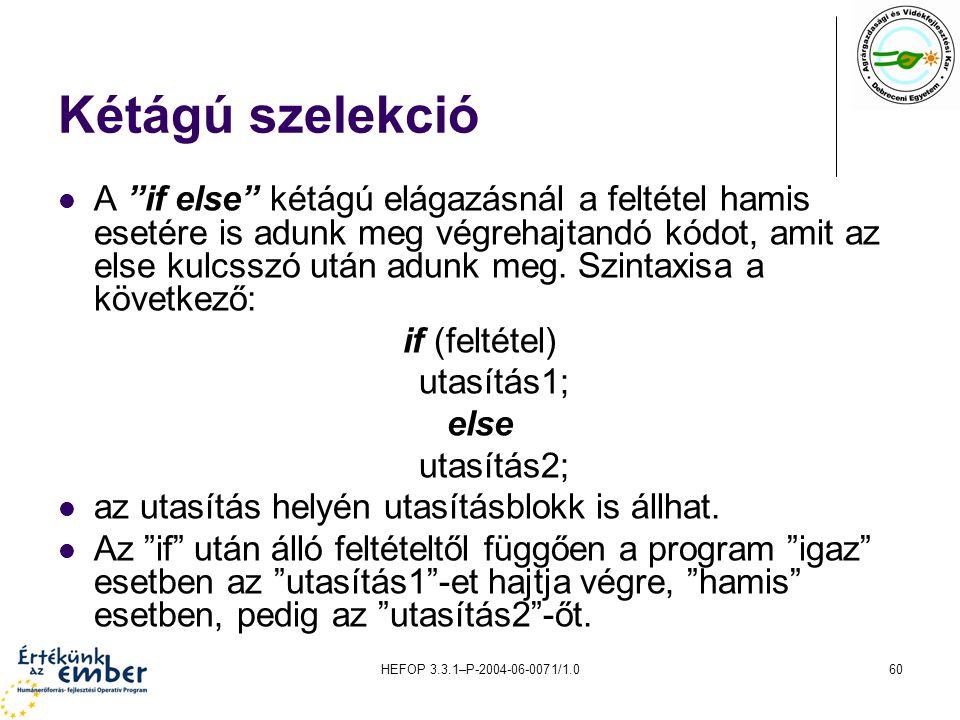 """HEFOP 3.3.1–P-2004-06-0071/1.060 Kétágú szelekció A """"if else"""" kétágú elágazásnál a feltétel hamis esetére is adunk meg végrehajtandó kódot, amit az el"""