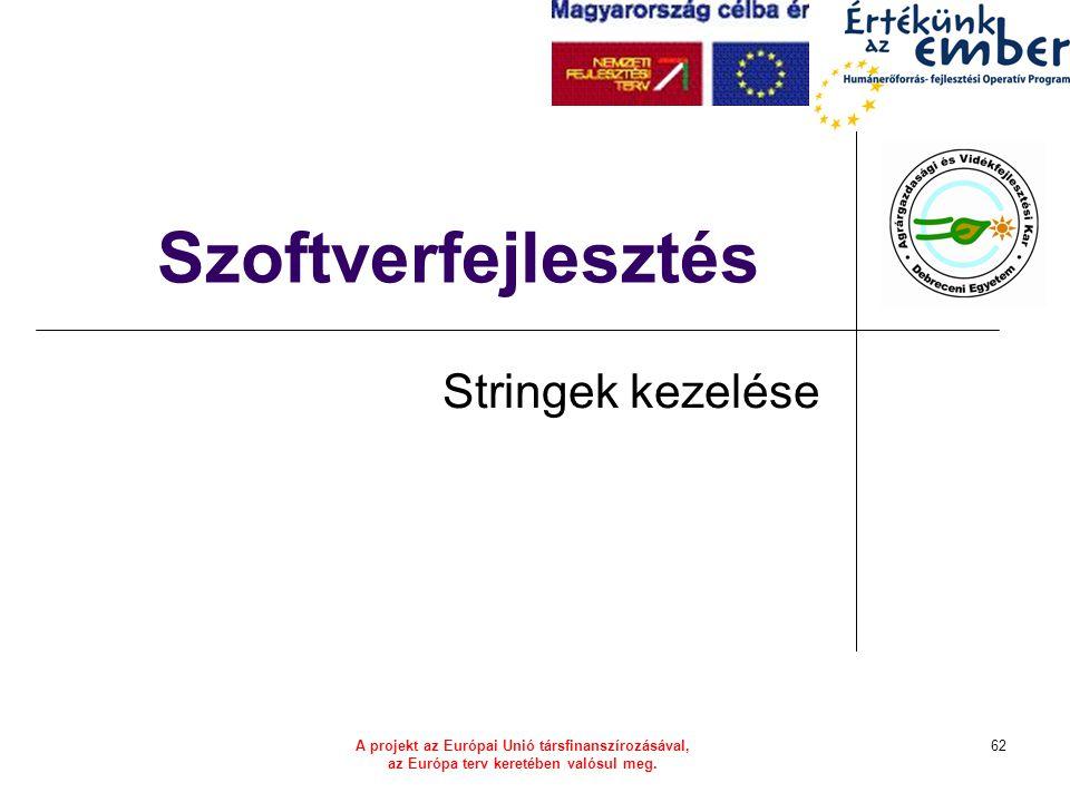 A projekt az Európai Unió társfinanszírozásával, az Európa terv keretében valósul meg. 62 Szoftverfejlesztés Stringek kezelése