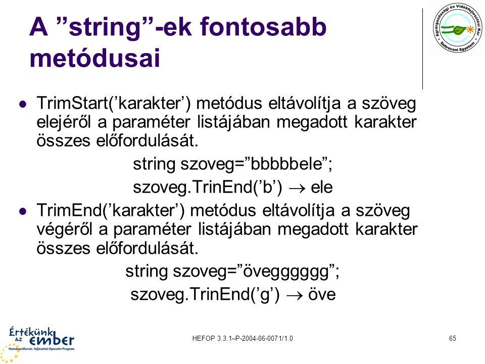 """HEFOP 3.3.1–P-2004-06-0071/1.065 A """"string""""-ek fontosabb metódusai TrimStart('karakter') metódus eltávolítja a szöveg elejéről a paraméter listájában"""