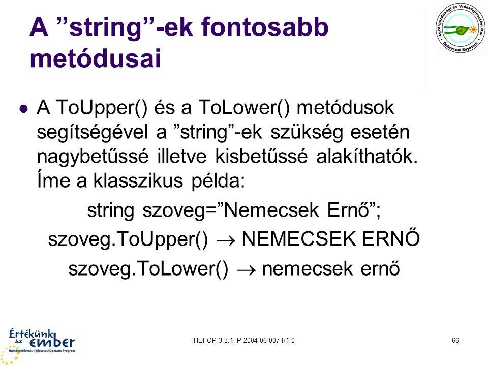 """HEFOP 3.3.1–P-2004-06-0071/1.066 A """"string""""-ek fontosabb metódusai A ToUpper() és a ToLower() metódusok segítségével a """"string""""-ek szükség esetén nagy"""