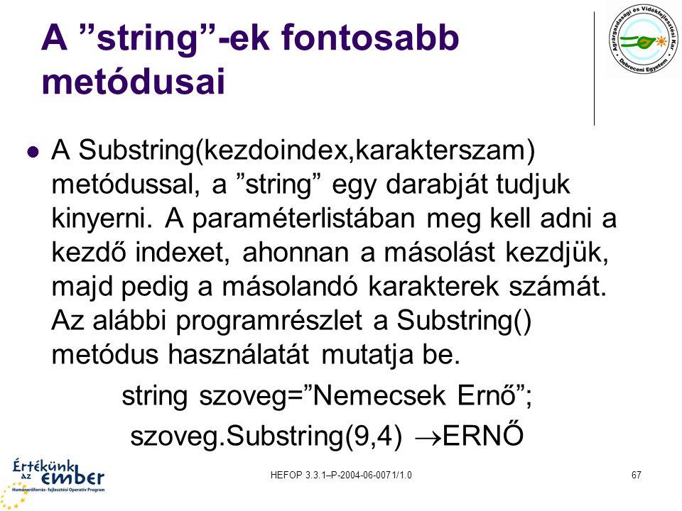 """HEFOP 3.3.1–P-2004-06-0071/1.067 A """"string""""-ek fontosabb metódusai A Substring(kezdoindex,karakterszam) metódussal, a """"string"""" egy darabját tudjuk kin"""