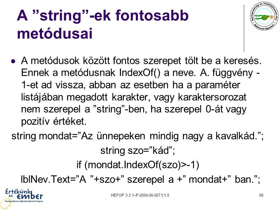 """HEFOP 3.3.1–P-2004-06-0071/1.068 A """"string""""-ek fontosabb metódusai A metódusok között fontos szerepet tölt be a keresés. Ennek a metódusnak IndexOf()"""